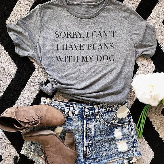 Women's Sorry I Have Plans With My Dog Printed T-Shirt  My Pet World Store