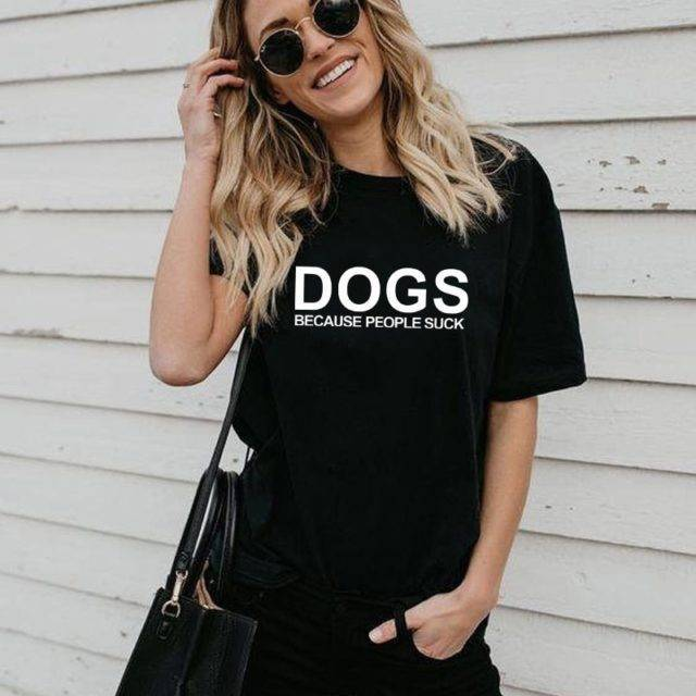 Women's Dogs Because People Sucks Printed T-Shirt  My Pet World Store